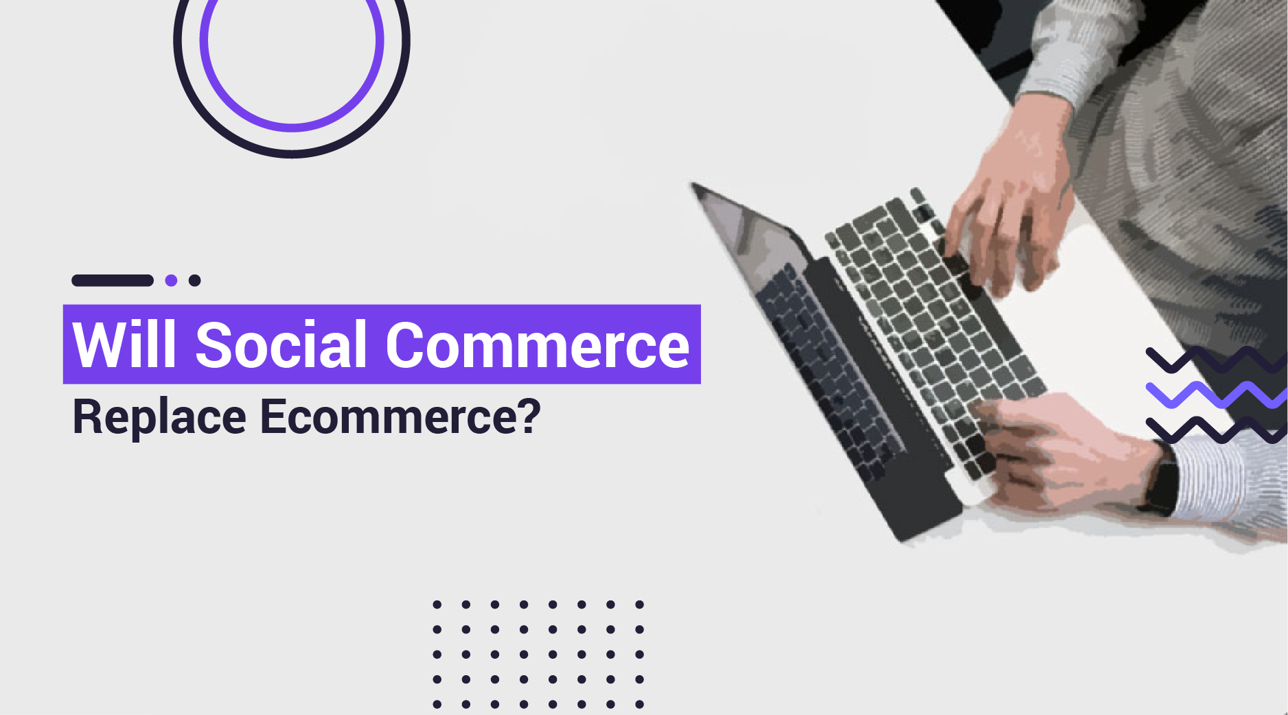Will Social Commerce Replace Ecommerce?