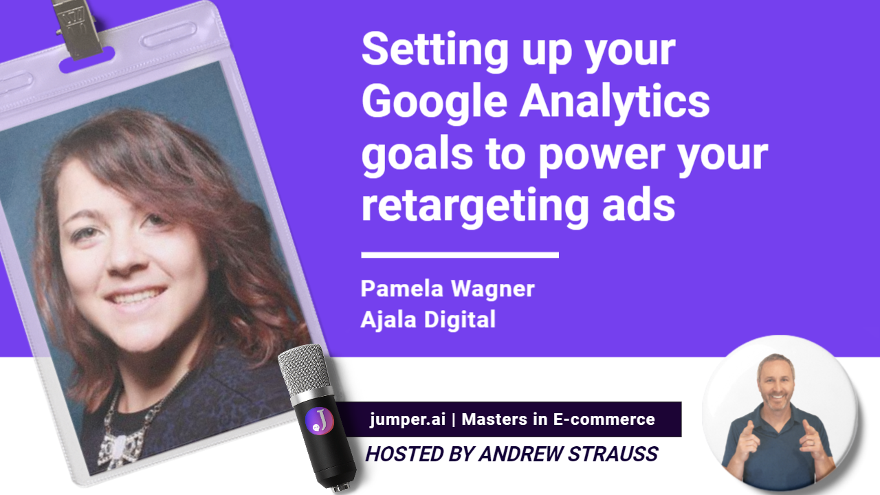 Vidcast #15 : Pamela Wagner on setting up your Google Analytics to power your retargeting ads