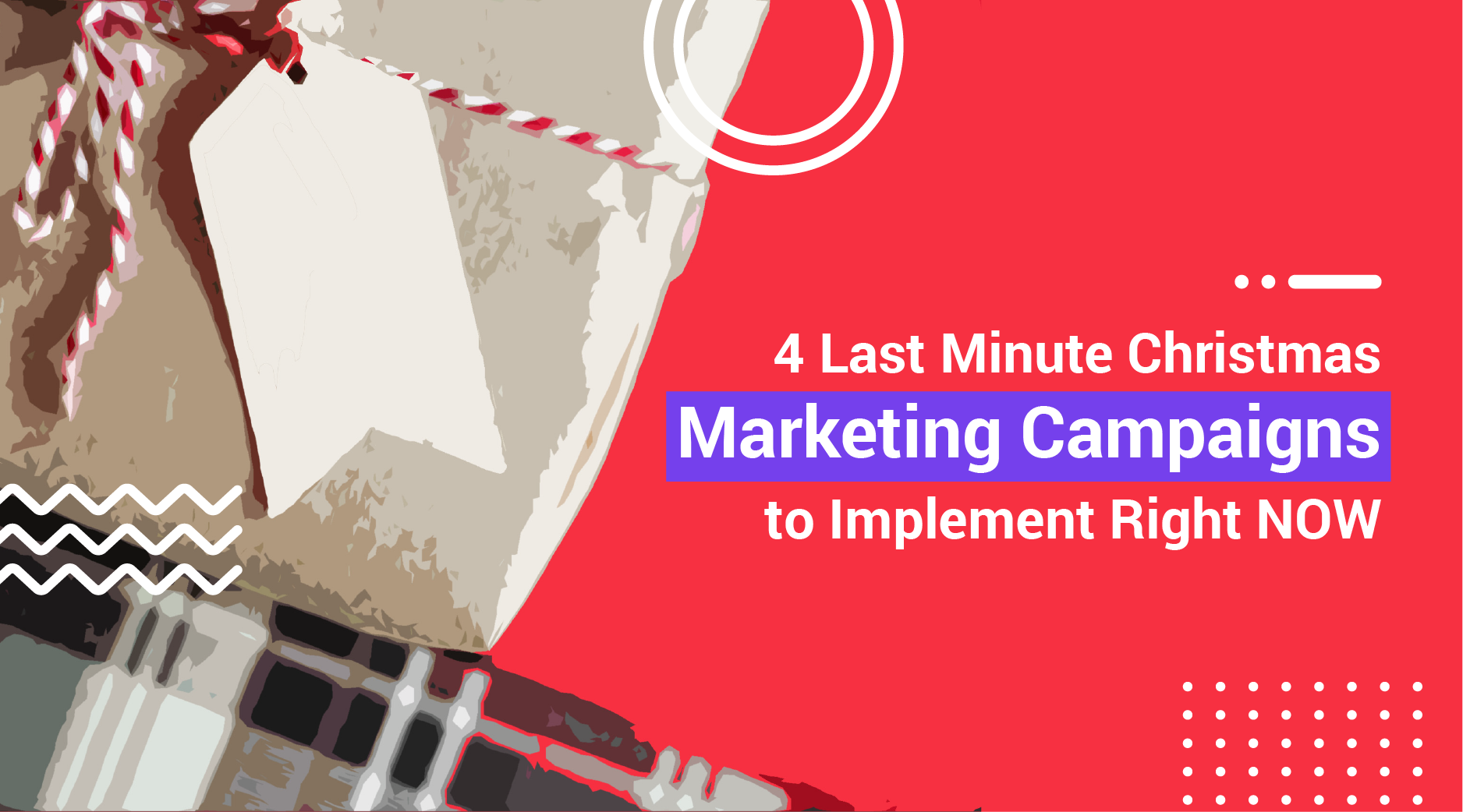 4 Last-Minute Christmas Marketing Campaigns to Implement Right Now