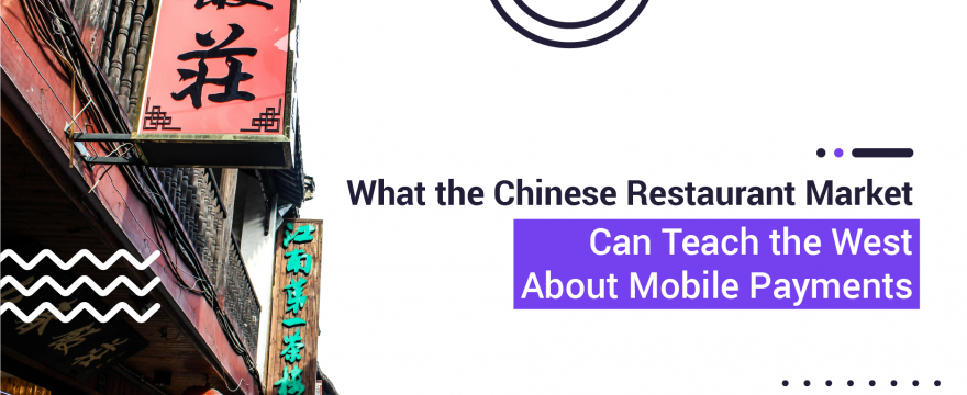 What the Chinese Restaurant Market Can Teach the West About Mobile Payments