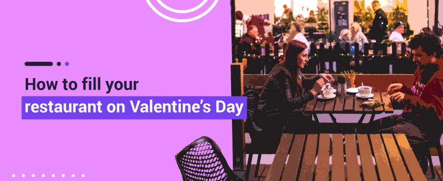 5 Easy Ideas to Fill Your Restaurant on Valentine's Day