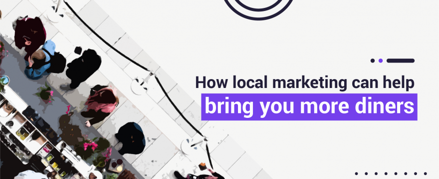 How Local Marketing Can Help Bring You More Diners