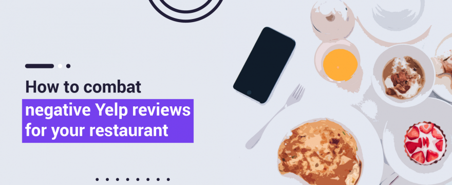 How to Combat Negative Yelp Reviews for Your Restaurant