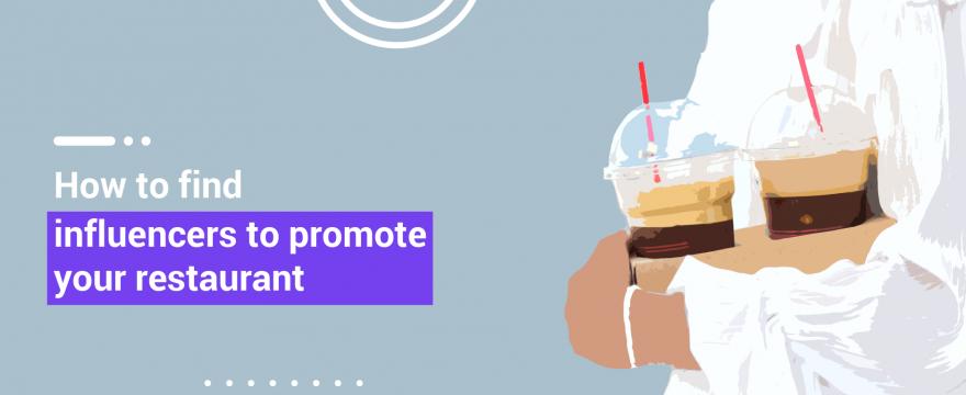 Influencer Marketing For Restaurants: 5 Steps to Successful Restaurant Promotion