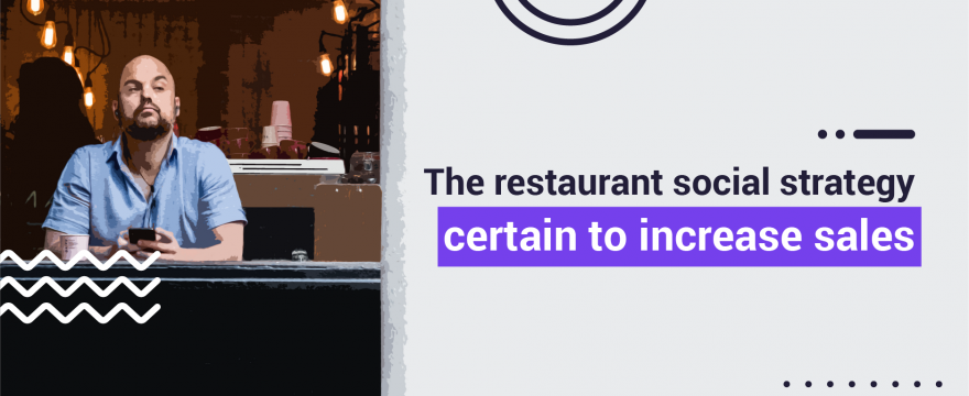 The Restaurant Social Strategy Certain to Increase Sales
