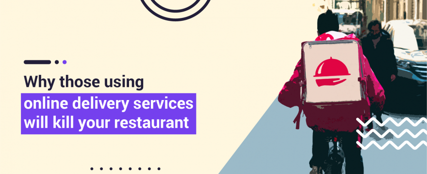Why Using Online Delivery Services Will Kill Your Restaurant, and What to Do Instead