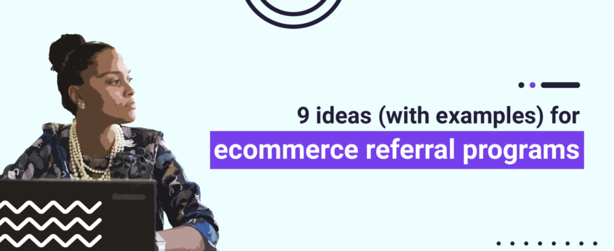 Referral Campaign Ideas that Drive Growth (with Examples)