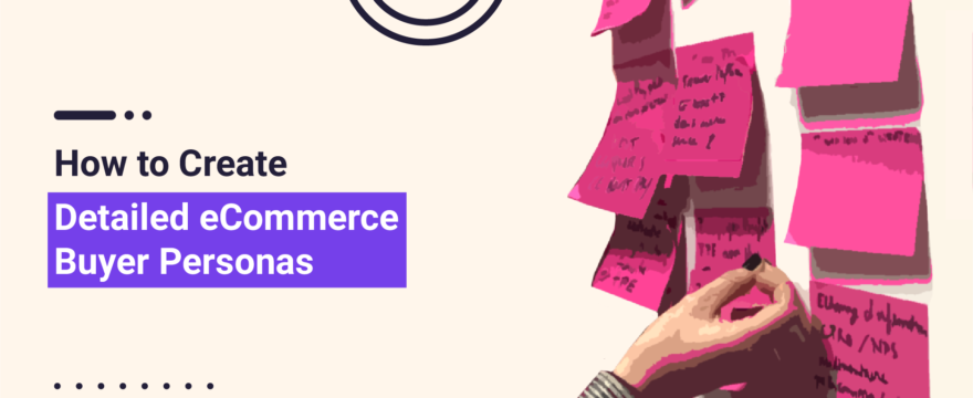 How to Build eCommerce Buyer Personas (Even if You Don't Yet Have any Customers!)