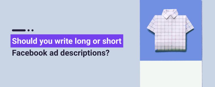 Should you write long or short Facebook ad descriptions? [Facebook Advertising Guide – Part 3]