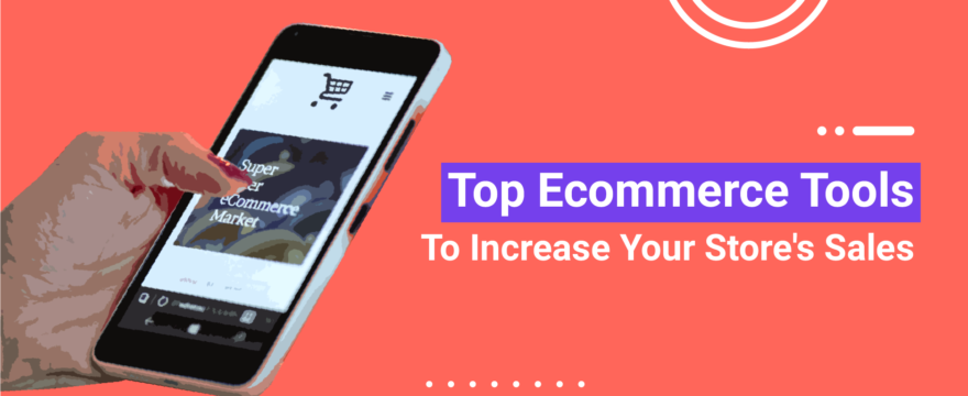 The 15 Best Ecommerce Tools To Increase Your Store's Sales in 2019