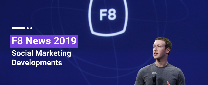 F8 News 2019 – Social Marketing Developments You Need to Know