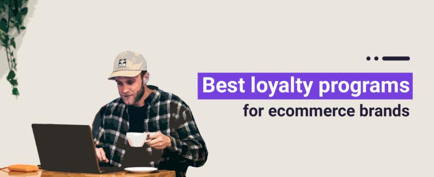11 Best Loyalty Programs for Ecommerce Brands