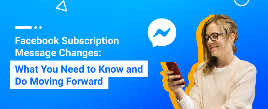 Facebook Subscription Messages – What they Are and How to Get Approved