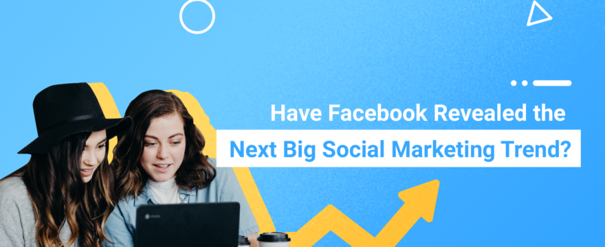 Has Facebook Revealed the Next Big Social Marketing Trend?