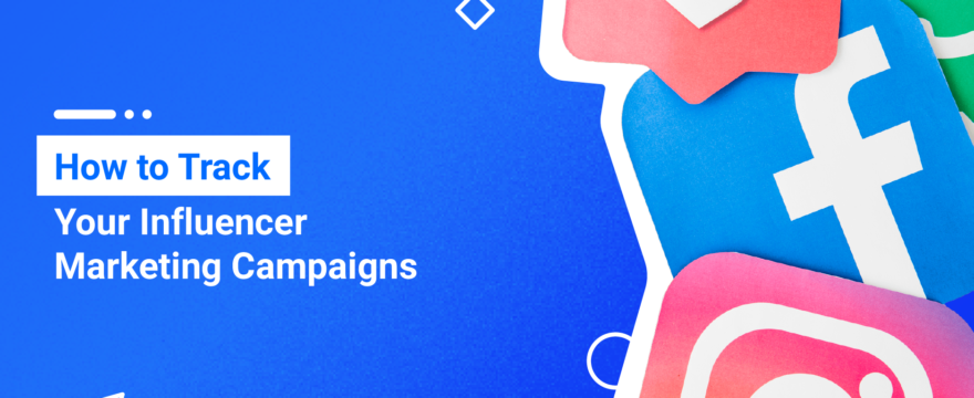 How to Track Your Influencer Marketing Campaigns
