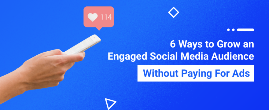 6 Ways to Grow an Engaged Social Media Audience Without Paying For Ads