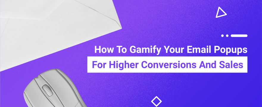 How To Gamify Your Email Popups For Higher Conversions And Sales