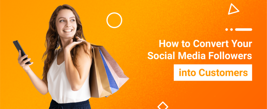 How to Convert Your Social Media Followers into Customers