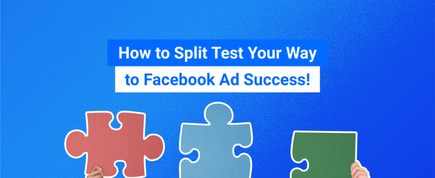 How to Split Test Your Way to Facebook Ad Success!
