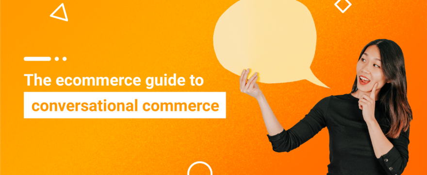 How Ecommerce Stores Should Be Leveraging Conversational Commerce