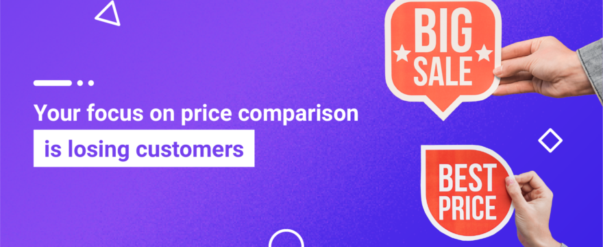 Your focus on price comparison is losing customers