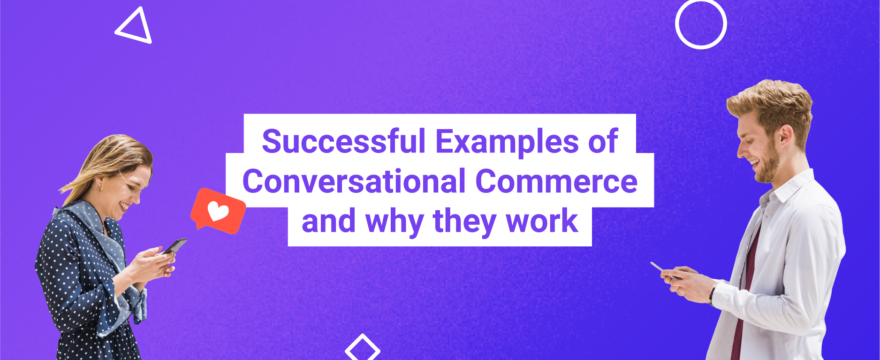 5 Successful Examples of Conversational Commerce and why they work