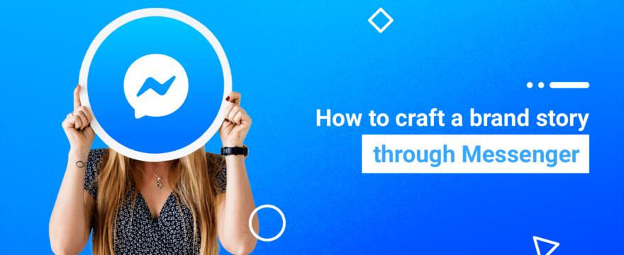 How to craft a brand story through Messenger